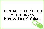 CENTRO ECOGRÁFICO DE LA MUJER Manizales Caldas