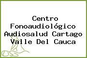 Centro Fonoaudiológico Audiosalud Cartago Valle Del Cauca
