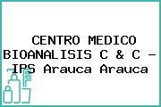 CENTRO MEDICO BIOANALISIS C & C - IPS Arauca Arauca