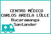 CENTRO MÉDICO CARLOS ARDILA LÜLLE Bucaramanga Santander