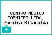 CENTRO MÉDICO COSMITET LTDA. Pereira Risaralda