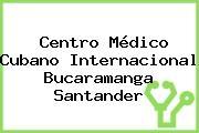 Centro Médico Cubano Internacional Bucaramanga Santander