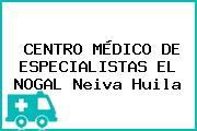CENTRO MÉDICO DE ESPECIALISTAS EL NOGAL Neiva Huila