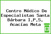Centro Médico De Especialistas Santa Bárbara I.P.S. Acacías Meta
