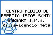 CENTRO MÉDICO DE ESPECIALISTAS SANTA BÁRBARA I.P.S. Villavicencio Meta