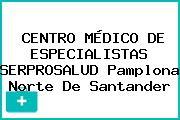 CENTRO MÉDICO DE ESPECIALISTAS SERPROSALUD Pamplona Norte De Santander