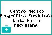 Centro Médico Ecográfico Fundainfa Santa Marta Magdalena