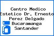 Centro Medico Estetico Dr. Ernesto Perez Delgado Bucaramanga Santander