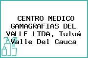 CENTRO MEDICO GAMAGRAFIAS DEL VALLE LTDA. Tuluá Valle Del Cauca