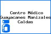 Centro Médico Guayacanes Manizales Caldas