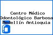 Centro Médico Odontológico Barbosa Medellín Antioquia
