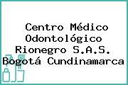 Centro Médico Odontológico Rionegro S.A.S. Bogotá Cundinamarca