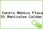 Centro Médico Plaza 51 Manizales Caldas