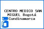 CENTRO MEDICO SAN MIGUEL Bogotá Cundinamarca