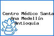 Centro Médico Santa Ana Medellín Antioquia