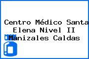 Centro Médico Santa Elena Nivel II Manizales Caldas