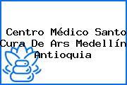 Centro Médico Santo Cura De Ars Medellín Antioquia