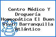 Centro Médico Y Droguería Homeopática El Buen Vivir Barranquilla Atlántico
