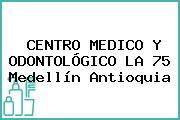 CENTRO MEDICO Y ODONTOLÓGICO LA 75 Medellín Antioquia