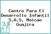 Centro Para El Desarrollo Infantil S.A.S. Maicao Guajira