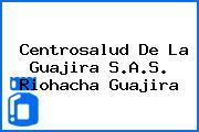 Centrosalud De La Guajira S.A.S. Riohacha Guajira