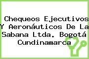 Chequeos Ejecutivos Y Aeronáuticos De La Sabana Ltda. Bogotá Cundinamarca