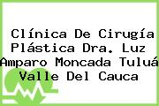 Clínica De Cirugía Plástica Dra. Luz Amparo Moncada Tuluá Valle Del Cauca