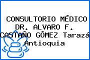 CONSULTORIO MÉDICO DR. ALVARO F. CASTAÑO GÓMEZ Tarazá Antioquia