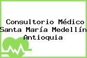 Consultorio Médico Santa María Medellín Antioquia