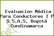 Evaluacion Médica Para Conductores I P S S.A.S. Bogotá Cundinamarca