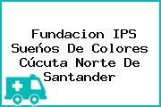 Fundacion IPS Sueños De Colores Cúcuta Norte De Santander
