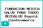 FUNDACION MEDICA SALUD PARA TODOS MEDSALUD Bogotá Cundinamarca