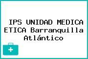 IPS UNIDAD MEDICA ETICA Barranquilla Atlántico