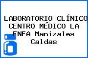 LABORATORIO CLÍNICO CENTRO MÉDICO LA ENEA Manizales Caldas