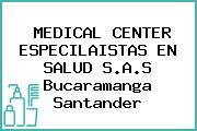 MEDICAL CENTER ESPECILAISTAS EN SALUD S.A.S Bucaramanga Santander