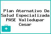 Plan Aternativo De Salud Especializada PASE Valledupar Cesar