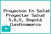 Proyectos En Salud Proyectar Salud S.A.S. Bogotá Cundinamarca