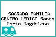 SAGRADA FAMILIA CENTRO MEDICO Santa Marta Magdalena