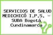 SERVICIOS DE SALUD MEDICHICÓ I.P.S. - SUBA Bogotá Cundinamarca