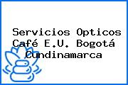 Servicios Opticos Café E.U. Bogotá Cundinamarca