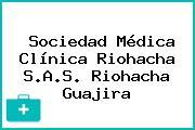 Sociedad Médica Clínica Riohacha S.A.S. Riohacha Guajira