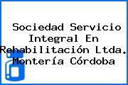 Sociedad Servicio Integral En Rehabilitación Ltda. Montería Córdoba