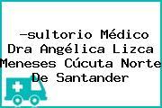 -sultorio Médico Dra Angélica Lizca Meneses Cúcuta Norte De Santander