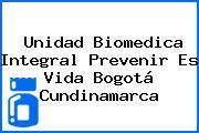 Unidad Biomedica Integral Prevenir Es Vida Bogotá Cundinamarca