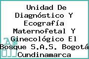 Unidad De Diagnóstico Y Ecografía Maternofetal Y Ginecológico El Bosque S.A.S. Bogotá Cundinamarca