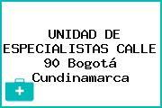 UNIDAD DE ESPECIALISTAS CALLE 90 Bogotá Cundinamarca