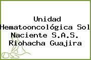 Unidad Hematooncológica Sol Naciente S.A.S. Riohacha Guajira