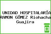 UNIDAD HOSPITALARÍA RAMON GÓMEZ Riohacha Guajira