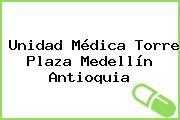 Unidad Médica Torre Plaza Medellín Antioquia