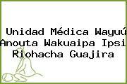 Unidad Médica Wayuú Anouta Wakuaipa Ipsi Riohacha Guajira
